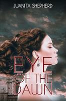 Eye of the Dawn by Juanita Shepherd