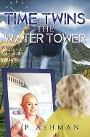 Time Twins, No.1 the Water Tower by Matthew P. Ashman
