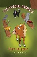 The Special Animals: Pippa the Pony by Tim Clay