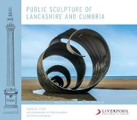 Public Sculpture of Lancashire and Cumbria by David Cross, Peter Needham, Richard Needham