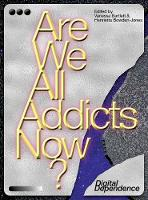 Are We All Addicts Now? Digital Dependence by Vanessa Bartlett