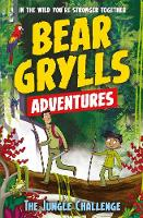 A Bear Grylls Adventure 3: The Jungle Challenge by bestselling author and Chief Scout Bear Grylls by Bear Grylls