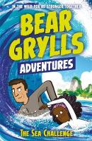 A Bear Grylls Adventure 4: The Sea Challenge by bestselling author and Chief Scout Bear Grylls by Bear Grylls