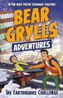 A Bear Grylls Adventure 6: The Earthquake Challenge by Bear Grylls