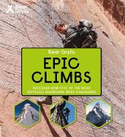 Bear Grylls Epic Adventures Series - Epic Climbs by Bear Grylls