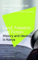 Land, Freedom and Fiction History and Ideology in Kenya by David Maughan-Brown, Stephen Clingman
