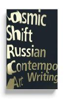 Cosmic Shift Russian Contemporary Art Writing by Pavel Pepperstein, Ilya Kabakov, Emilia Kabakov, Boris Groys