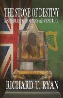 The Stone of Destiny A Sherlock Holmes Adventure by Richard T Ryan
