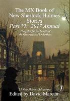 The MX Book of New Sherlock Holmes Stories - Part VI 2017 Annual by David Marcum