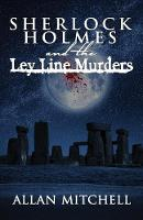 Sherlock Holmes and the Ley Line Murders by Allan Mitchell