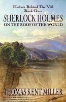 Sherlock Holmes on the Roof of the World (Holmes Behind the Veil Book 1) by Thomas Kent Miller