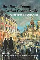 The Diary of Young Arthur Conan Doyle - Book 2 - Adventures in Russia 1881 by Dr John Raffensperger