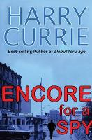 Encore For a Spy by Harry Currie