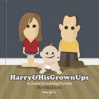 Harry & His Grownups A Guide to Training Parents by Mike Dicks