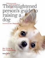 The Supposedly Enlightened Person's Guide to Raising a Dog by Lisa Tenzin-Dolma, Kac Young