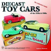 Diecast Toy Cars of the 1950s & 1960s by Anderw Ralston