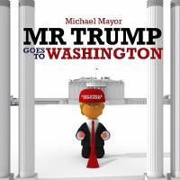 Mr Trump Goes to Washington by Michael Mayor