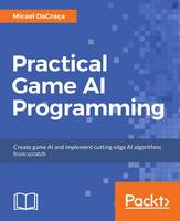 Practical Game AI Programming by Micael DaGraca