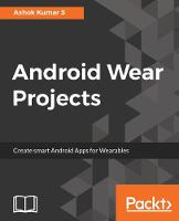 Android Wear Projects by Ashok Kumar S