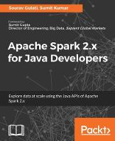 Apache Spark 2.x for Java Developers by Sourav Gulati, Sourav Gulati