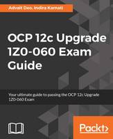 OCP 12c Upgrade 1Z0-060 Exam Guide by Advait Deo, Indira Karnati