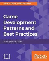 Game Development Patterns & Best Practices by John P. Doran