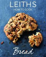 How to Cook Bread by Leith's School of Food and Wine