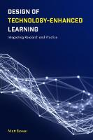 Design of Technology-Enhanced Learning Integrating Research and Practice by Matt Bower