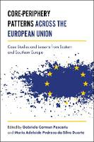 Core-Periphery Patterns across the European Union Case Studies and Lessons from Eastern and Southern Europe by Adelaide Duarte, Gabriela Carmen Pascariu