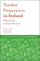 Teacher Preparation in Ireland History, Policy and Future Directions by Thomas O'Donoghue, Judith Harford, Teresa O'Doherty