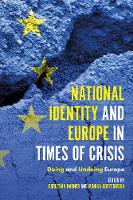 National Identity and Europe in Times of Crisis Doing and Undoing Europe by Christian Karner