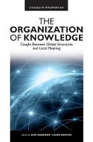 The Organization of Knowledge Caught Between Global Structures and Local Meaning by Jack Andersen