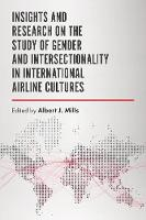 Insights and Research on the Study of Gender and Intersectionality in International Airline Cultures by Albert J. Mills
