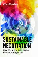 Sustainable Negotiation What Physics Can Teach Us About International Negotiation by Eliane Karsaklian