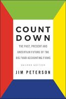 Count Down The Past, Present and Uncertain Future of the Big Four Accounting Firms - Second Edition by Jim Peterson