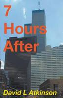 7 Hours After by David L Atkinson
