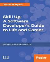 Skill Up: A Software Developer's Guide to Life and Career by Jordan Hudgens