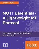 MQTT Essentials - A Lightweight Iot Protocol by Gaston C. Hillar