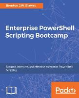Enterprise PowerShell Scripting Bootcamp by Brenton J. W. Blawat