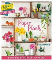 Make It By Hand Papercraft: Paper Plants by Sarah Dennis