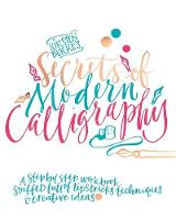 Kirsten Burke's Secrets of Modern Calligraphy An inspirational workbook for beginners to master the art of the nib, with 7 exclusive hand-lettered art cards. by Kirsten Burke