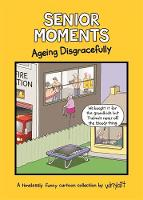Senior Moments: Ageing Disgracefully A timelessly funny cartoon collection by Whyatt by Tim (Cartoonist) Whyatt