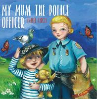 My Mum the Police Officer by Isabel Girgis