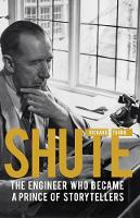 Shute The engineer who became a prince of storytellers by Richard Thorn