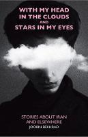 With My Head in the Clouds and Stars in My Eyes Stories about Iran and Elsewhere by Joobin Bekhrad