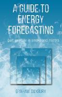 A Guide to Energy Forecasting by Graham Duxbury