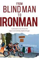From Blind Man to Ironman by Haseeb Ahmad