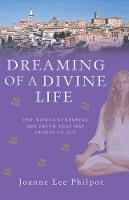 Dreaming of a Divine Life One Woman Remembers Her Truth That May Awaken Us All! by Joanne Lee Philpot