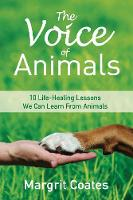The Voice of Animals 10 Life-Healing Lessons We Can Learn From Animals by Margrit Coates