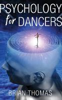 Psychology for Dancers An Introduction by Brian Thomas